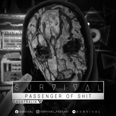SURVIVAL Podcast #110 by Passenger Of Shit