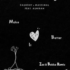 Dashdot, Maxximal feat Ashibah - Make It Better (Zac & Bakka Remix)