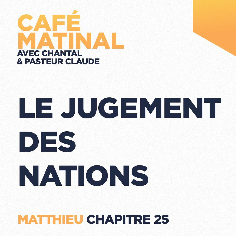 CAFÉ MATINAL - 18 Juin 2021 - Matthieu 25 - Le Jugement Des Nations