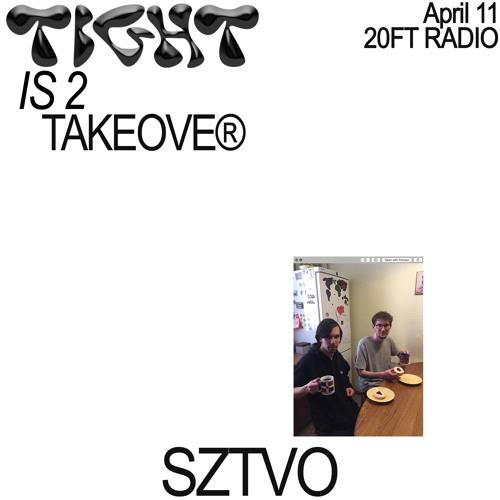 Tight Is 2 Takeover w/ Sztvo @20ft Radio 11.04.20