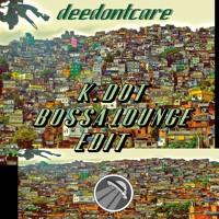 DeeDONTCARE - K.Dot Bossa Lounge Edit