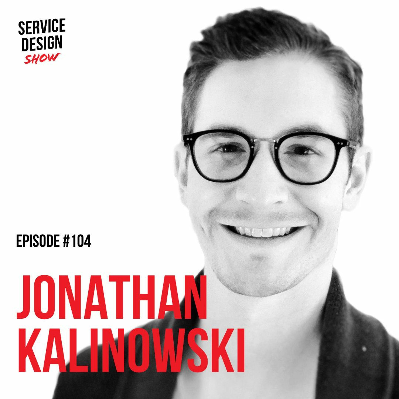 The service design renaissance / Jonathan Kalinowski / Episode #104