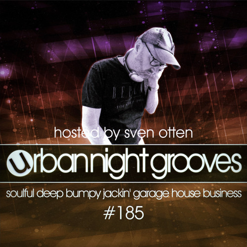 Urban Night Grooves 185 - Hosted by Sven Otten *Soulful Deep Bumpy Jackin' Garage House Business*