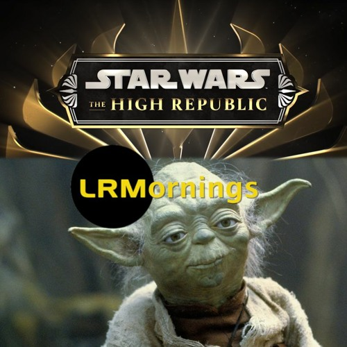 What The Star Wars: The High Republic Live Reveal Was Like And Too Much Yoda! | LRMornings