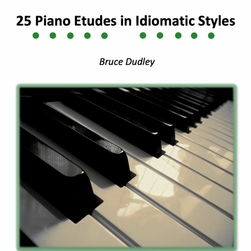 25 Piano Etudes in Idiomatic Styles - Bruce Dudley