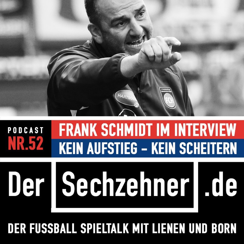 """""""Kein Aufstieg - kein Scheitern"""" Heidenheim-Trainer Frank Schmidt exklusiv im Sechzehner No.52"""