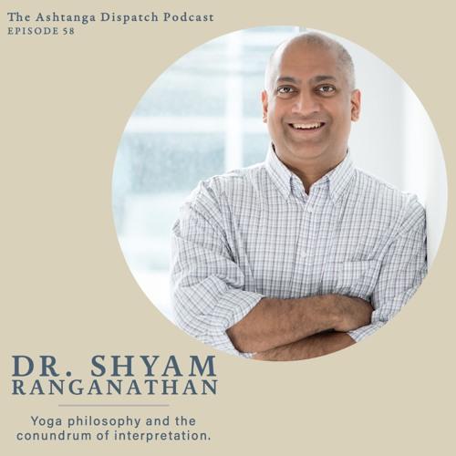 Yoga Podcast Ep. 58 || Dr. Shyam Ranganathan: Yoga Philosophy + the Conundrum of Interpretation