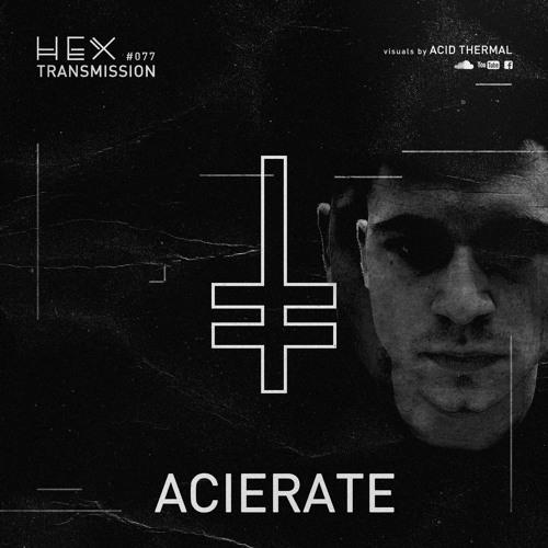HEX Transmission #077 - Acierate