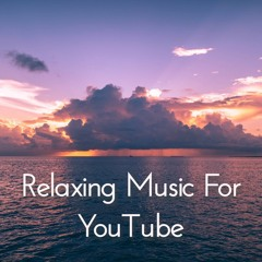 Free Soothing Relax Background Music for YouTube (Free Download)   Music for Videos, Vlog, YouTube