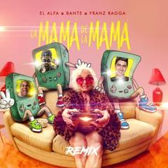 El Alfa - La Mamá De La Mamá (Bante & Franz Ragga Remix)