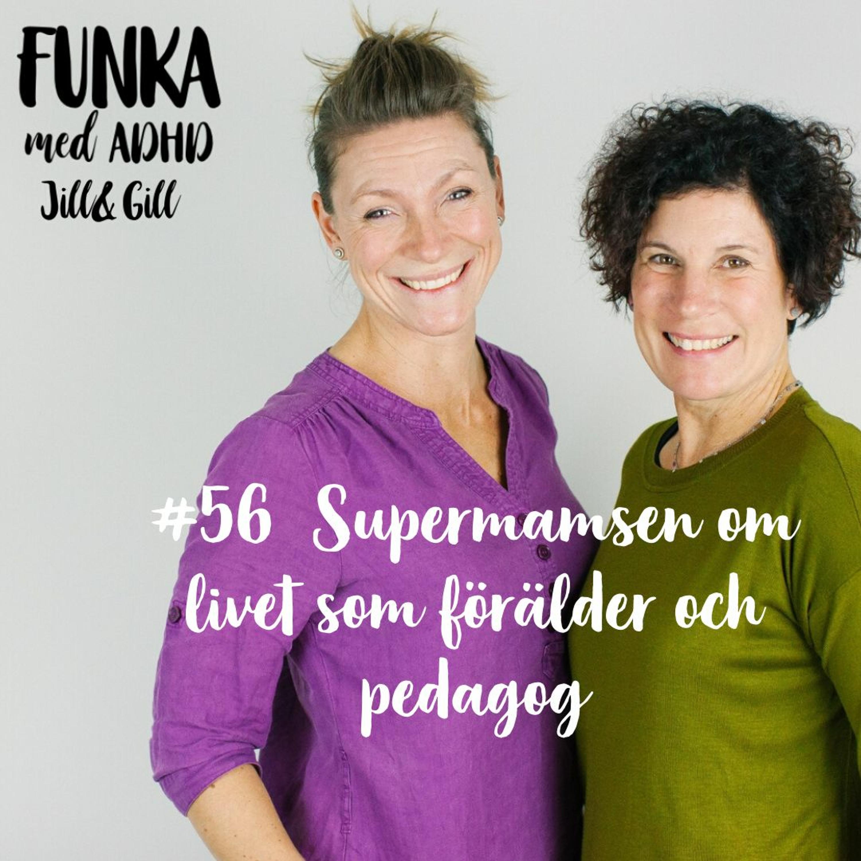 #56 Supermamsen om livet som förälder och pedagog