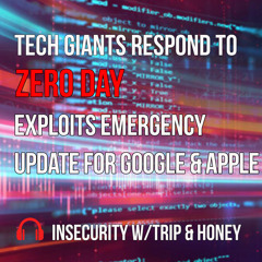 Insecurity Bried Ep.4: Tech Giants Respond to Zero-Day Exploits Emergency Update