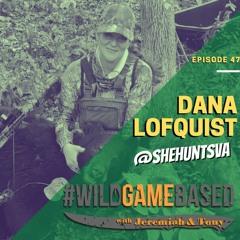 Dana Lofquist Interview - @shehuntsva - WILD GAME BASED PODCAST Episode 47