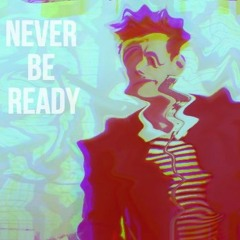 Never Be Ready
