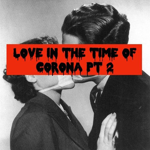 Episode 53: Love in the Time Of Corona Pt. 2