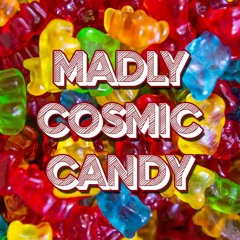 Madly Cosmic Candy