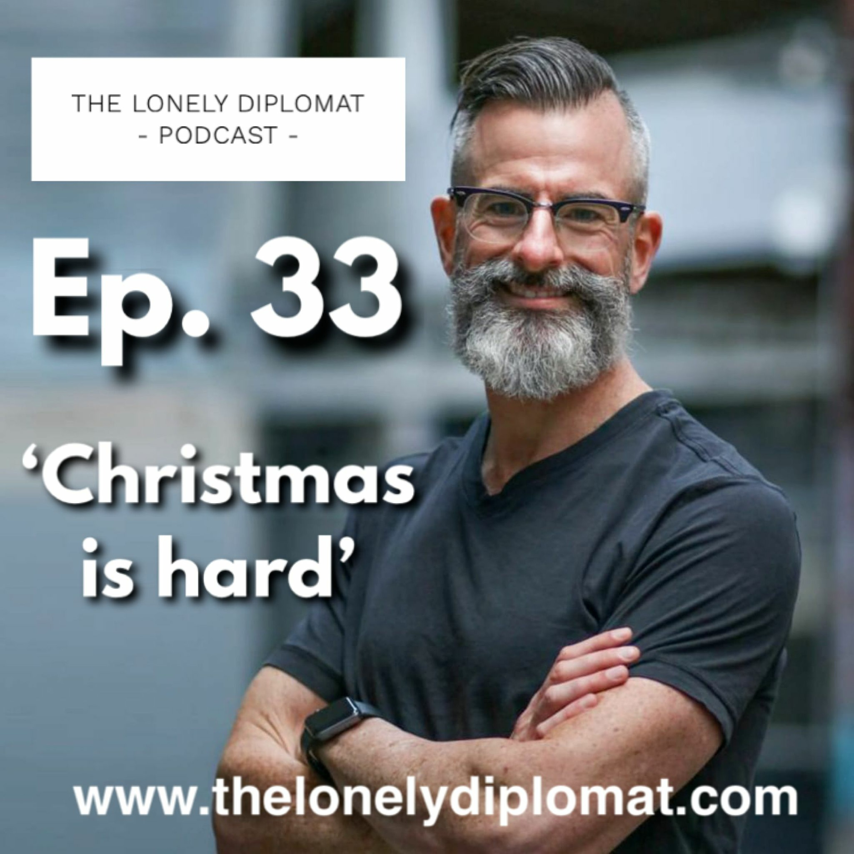 Ep. 33 - 'Christmas is hard'