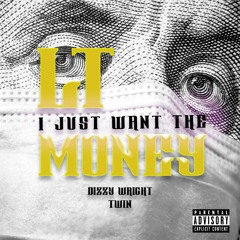 I JUST WANT THE MONEY (LT & Twin Feat. Dizzy Wright)