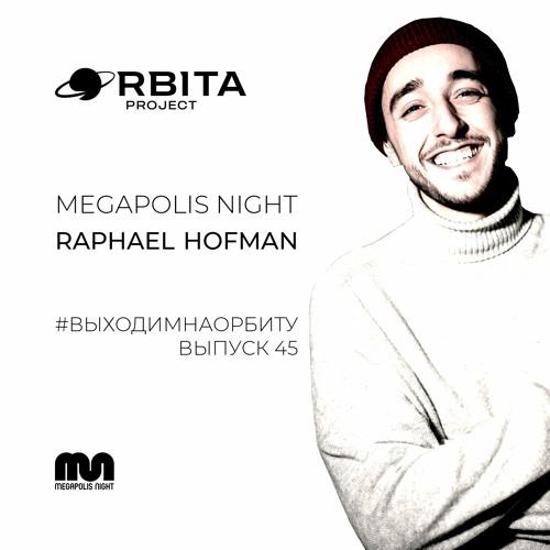 Raphael Hofman - #ВЫХОДИМНАОРБИТУ Vol.45