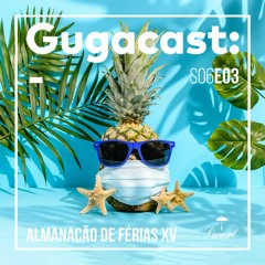 Almanacão de Férias XV - Gugacast - S06E03