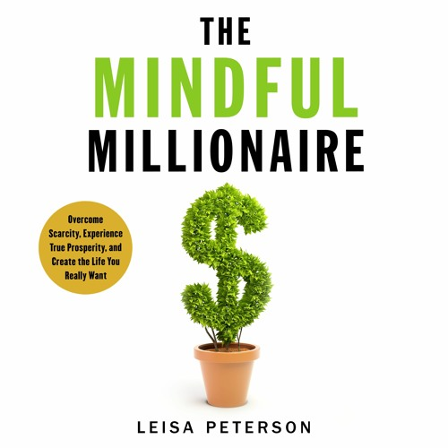 The Mindful Millionaire by Leisa Peterson, audiobook excerpt