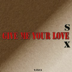 Give Me Your Love, Give Me Your Sex