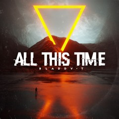 Bladdy-T - All This Time