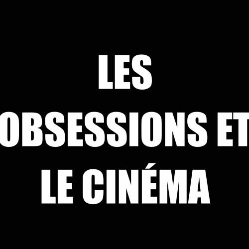 CHAMP LIBRE - CISM89,3FM - Les obsessions et le cinéma - 4 juin 2019