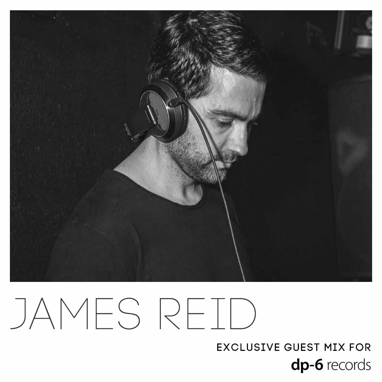 James Reid - Exclusive guest mix for DP-6 Records