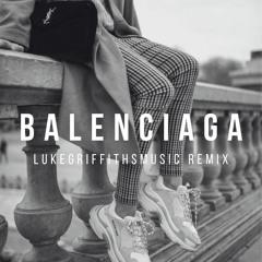 BALENCIAGA (LukeGriffithsMusic Remix