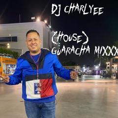 Dj CharlyEE  (House)Guaracha Mixxx 2021