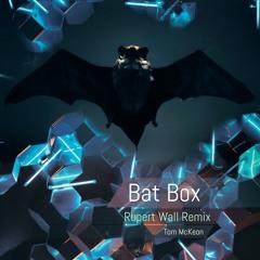 Premiere : Tom McKeon - Bat Box [RUPERT WALL REMIX]