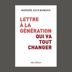 """Raphaël Glucksmann, """"Lettre à la génération qui va tout changer"""", éd. Allary"""