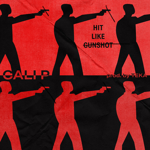 Cali P - Hit Like Gunshot (prod. TEKA)