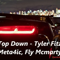 Top Down - Tyler Fitz Feat. Meta4ic, Fly McMarty (Prod. By Shadose)