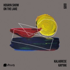 HEKAYA SHOW - On the lake with KALABRESE & KAYYAK