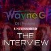 Wayne G - THE INTERVIEW 20/20 (Uncensored)