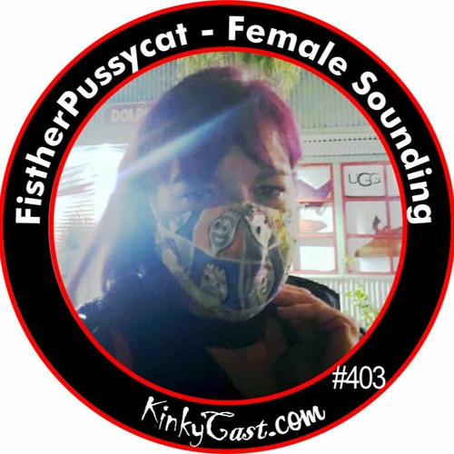 #403 - Fisther_Pussycat - Female Sounding