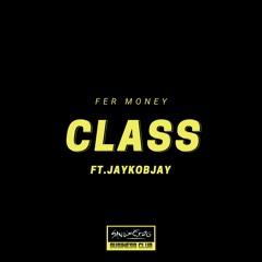 FER MONEY - CLASS FT. JAYKOBJAY
