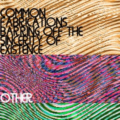 common fabrications barring off the sincerity of existence