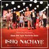 "Ishq Nachaye (From ""Hum Bhi Agar Bachche Hote"")"