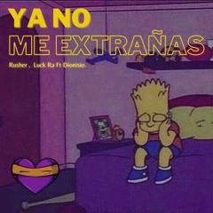YA NO ME EXTRAÑAS - Rusher, Luck Ra ft Dionisio