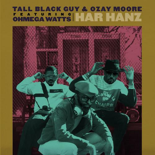 Tall Black Guy & Ozay Moore (Feat. Ohmega Watts) - Har Hanz