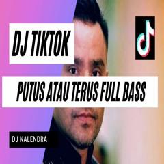 DJ PUTUS ATAU TERUS TIKTOK FULLBASS