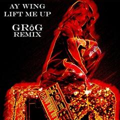 Ay Wing - Lift Me Up (Grog Remix)