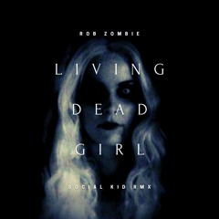 Living Dead Girl (Social Kid Flip)