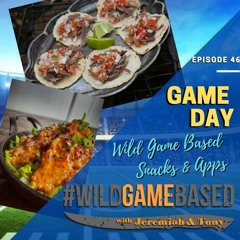 GAME DAY - Wild Game Snacks And Apps - WILDGAMEBASED PODCAST - Episode 46