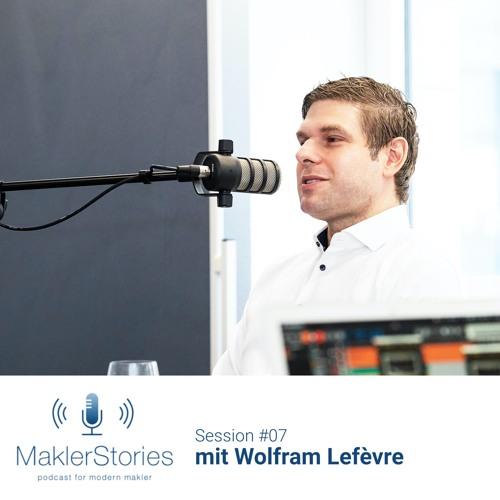 MaklerStories | Session #07 | Wolfram Lefèvre