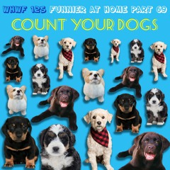 We Heard We're Funny: Count Your Dogs (Funnier at Home Part 69) 07-28-21