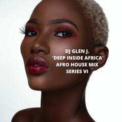 """DJ GLEN J. """"DEEP INSIDE AFRICA"""" AFRO HOUSE MIX SERIES VI"""